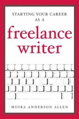 Starting Your Career as a Freelance Writer 9781581153040
