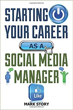 Starting Your Career as a Social Media Manager 9781581159257