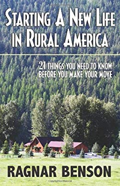 Starting a New Life in Rural America: 21 Things You Need to Know Before You Make Your Move 9781581604931