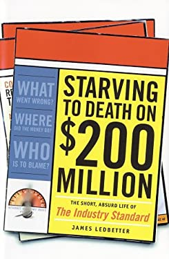 Starving to Death on $200 Million: The Short, Absurd Life of the Industry Standard 9781586481292