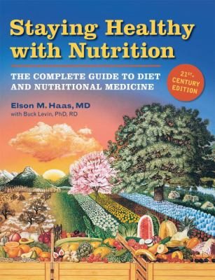 Staying Healthy with Nutrition: The Complete Guide to Diet & Nutritional Medicine 9781587611797