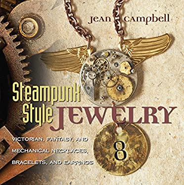 Steampunk-Style Jewelry: Victorian, Fantasy, and Mechanical Necklaces, Bracelets, and Earrings 9781589234758