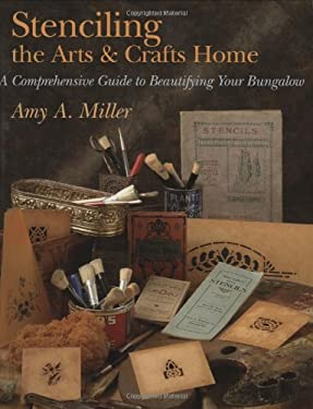 Stenciling the Arts & Crafts Home: A Comprehensive Guide to Beautifying Your Bungalow 9781586854393