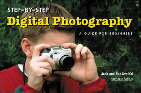 Step-By-Step Digital Photography: A Guide for Beginners 9781584281030