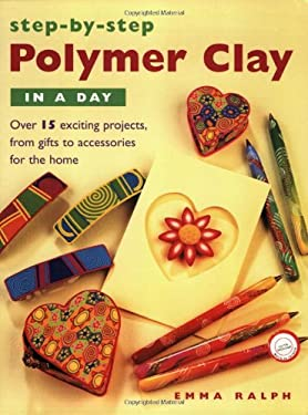Step-By-Step Polymer Clay in a Day 9781581804911
