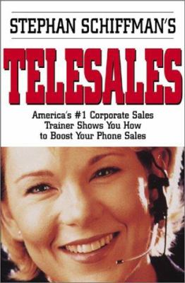 Stephan Schiffman's Telesales: America's #1 Corporate Sales Trainer Shows You How to Boost Your Phone Sales 9781580628136