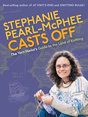 Stephanie Pearl-McPhee Casts Off: The Yarn Harlot's Guide to the Land of Knitting 9781580176583
