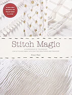 Stitch Magic: A Compendium of Sewing Techniques for Sculpting Fabric Into Exciting New Forms and Fashions 9781584799115