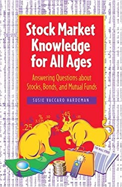 Stock Market Knowledge for All Ages: Answering Questions about Stocks, Bonds, and Mutual Funds 9781580086271