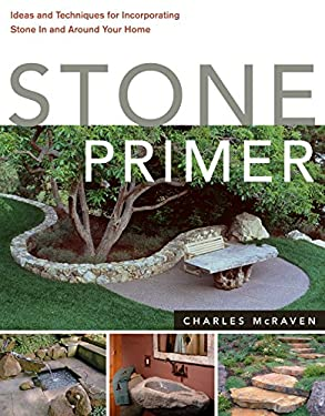Stone Primer: Ideas and Techniques for Incorporating Stone in and Around Your Home 9781580176705