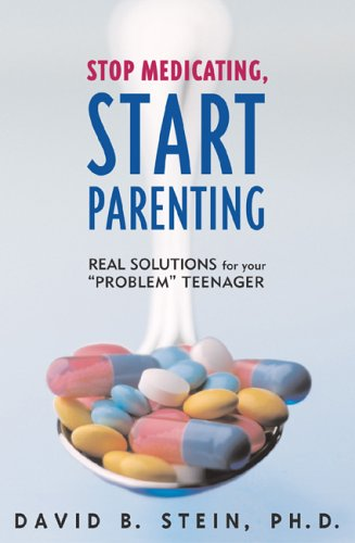Stop Medicating, Start Parenting: Real Solutions for Your Problem Teenager 9781589791336