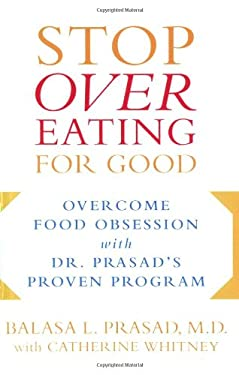 Stop Overeating for Good: Overcoming Food Obsession with Dr. Prasad's Proven Program 9781583332689