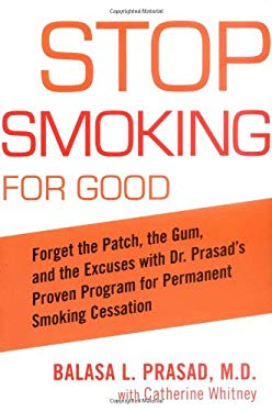 Stop Smoking for Good: Forget the Patch, the Gum, and the Excuses with Dr. Prasad's Proven Program for Permanent Smoking Cessation 9781583332344
