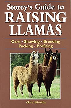 Storey's Guide to Raising Llamas: Care/Showing/Breeding/Packing/Profiting 9781580173285