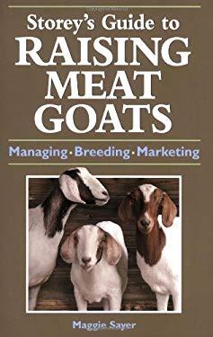 Storey's Guide to Raising Meat Goats: Managing, Breeding, Marketing 9781580176613