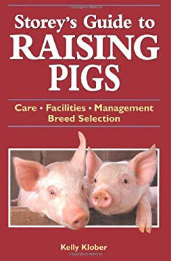 Storey's Guide to Raising Pigs: Care/Facilities/Management/Breed Selection 9781580173261