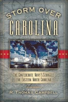 Storm Over Carolina: The Confederate Navy's Struggle for Eastern North Carolina 9781581824865