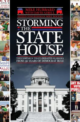 Storming the State House: The Campaign That Liberated Alabama from 136 Years of Democrat Rule 9781588382832