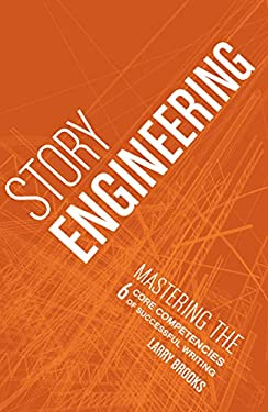 Story Engineering: Mastering the 6 Core Competencies of Successful Writing 9781582979984
