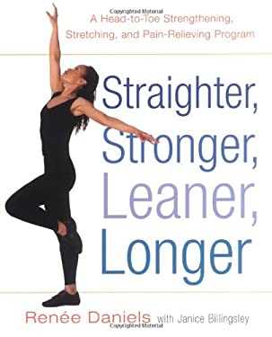 Straighter, Stronger, Longer, Leaner : A Head-to-Toe Strengthening, Stretching, and Pain-Relieving Program