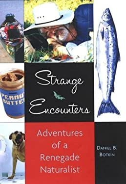 Strange Encounters: Adventures of a Renegade Naturalist 9781585422630