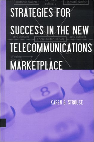 Strategies for Success in the New Telecommunications Marketplace 9781580531429