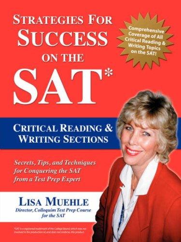 Strategies for Success on the SAT: Critical Reading & Writing Sections: Secrets, Tips and Techniques for Conquering the SAT from a Test Prep Expert 9781583484784