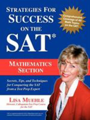Strategies for Success on the SAT: Mathematics Section: Secrets, Tips and Techniques for Conquering the SAT from a Test Prep Expert 9781583480137