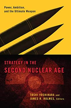 Strategy in the Second Nuclear Age: Power, Ambition, and the Ultimate Weapon 9781589019287