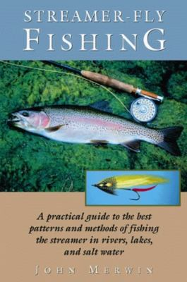 Streamer-Fly Fishing: A Practical Guide to the Best Patterns and Methods 9781585740413