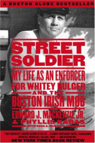 Street Soldier: My Life as an Enforcer for Whitey Bulger and the Boston Irish Mob 9781586420765
