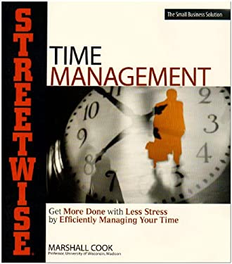 Streetwise Time Management Streetwise Time Management: Get More Done with Less Stress by Efficiently Managing Your Get More Done with Less Stress by E 9781580621311