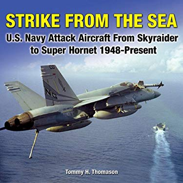 Strike from the Sea: U.S. Navy Attack Aircraft from Skyraider to Super Hornet 1948-Present 9781580071321