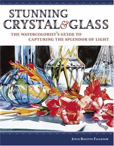 Stunning Crystal & Glass: The Watercolorist's Guide to Capturing the Splendor of Light 9781581807530