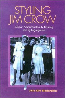 Styling Jim Crow: African American Beauty Training During Segregation 9781585442447