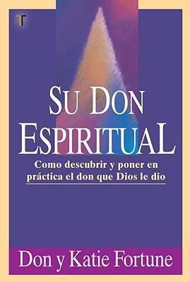 Su Don Espiritual: Como Descubrir y Poner en Practica el Don Que Dios Le Dio 9781588023339