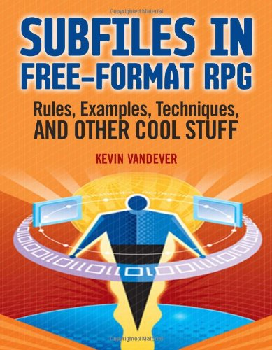 Subfiles in Free-Format RPG: Rules, Examples, Techniques, and Other Cool Stuff 9781583470947