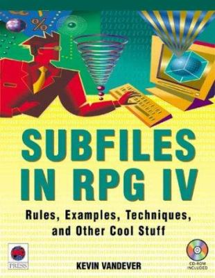 Subfiles in RPG IV: Rules, Examples, Techniques, and Other Cool Stuff [With CDROM] 9781583470039