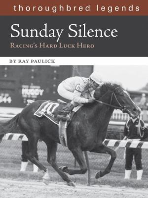 Sunday Silence: Racing's Hard Luck Hero 9781581501919