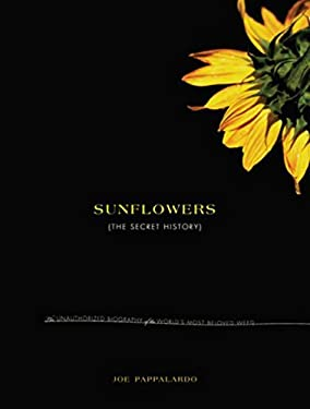 Sunflowers: The Secret History: The Unauthorized Biography of the World's Most Beloved Weed 9781585679911