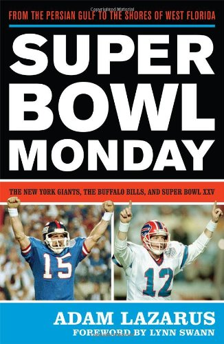 Super Bowl Monday: From the Persian Gulf to the Shores of West Florida: The New York Giants, the Buffalo Bills and Super Bowl XXV 9781589796003
