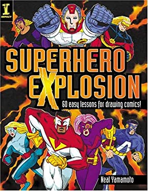 Superhero Explosion: 60 Easy Lessons for Drawing Comics! 9781581806526