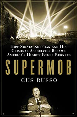 Supermob: How Sidney Korshak and His Criminal Associates Became America's Hidden Powerbrokers 9781582343891