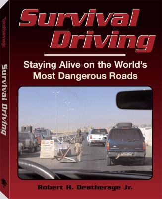 Survival Driving: Staying Alive on the World's Most Dangerous Roads 9781581605549