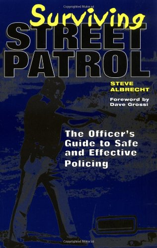 Surviving Street Patrol: The Officer's Guide to Safe and Effective Policing 9781581601299