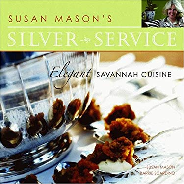 Susan Mason's Silver Service: Elegant Savannah Cuisine 9781589803794