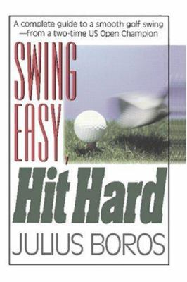 Swing Easy, Hit Hard: Tips from a Master of the Classic Golf Swing 9781580800150