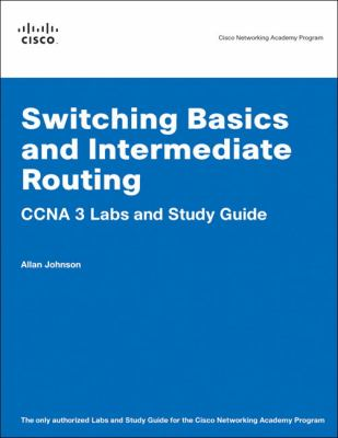 Switching Basics and Intermediate Routing CCNA 3 Labs and Study Guide 9781587131714