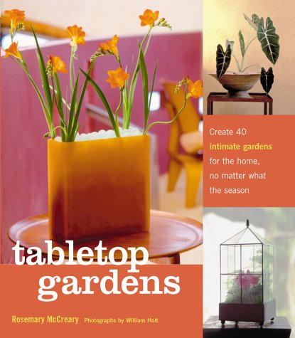 Tabletop Gardens: Create 40 Intimate Gardens for the Home, No Matter What the Season 9781580174664