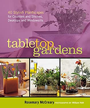 Tabletop Gardens: 40 Stylish Plantscapes for Counters and Shelves, Desktops and Windowsills 9781580178372